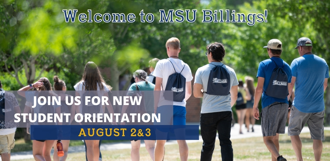 Welcome to MSU Billings. Join us for new student orientation. August 2 and 3.