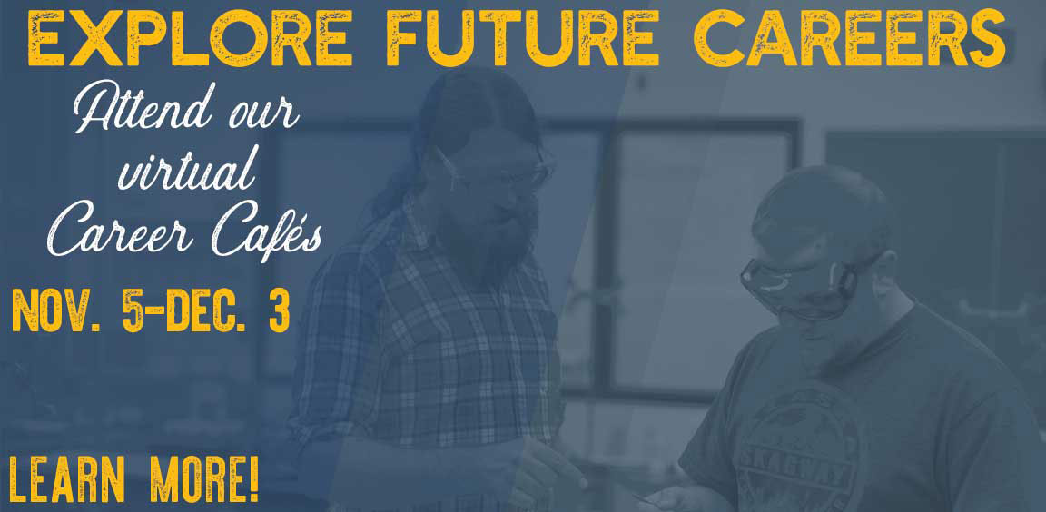 Explore future careers. Attend our virtual Career Cafe. Nov. 5-Dec.3. Learn more!