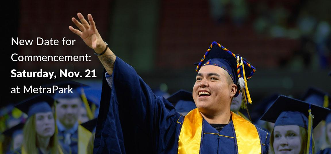 New Date for Commencement: Saturday, Nov. 21, at MetraPark.
