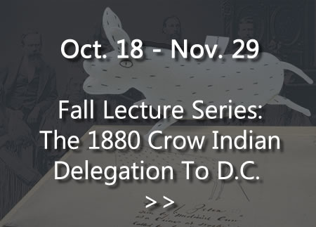 Fall Lecture Series Oct. 18 - Nov. 29: The 1880 Crow Indian Delegation to D.C.