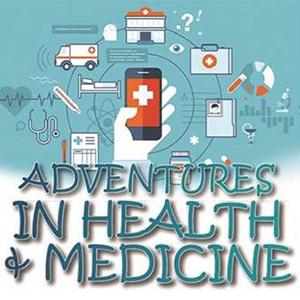 Adventures in Health and Medicine