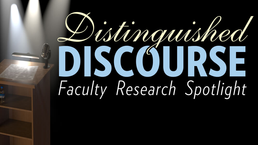 Distinguished Discourse Faculty Research Spotlight